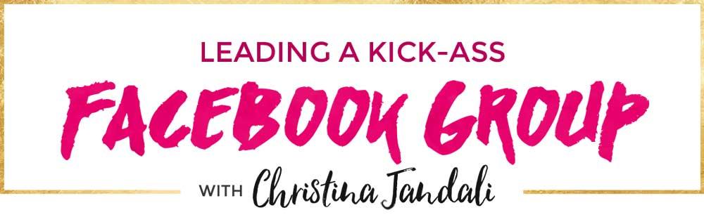 Leading a kick-ass Facebook group with Christina Jandali