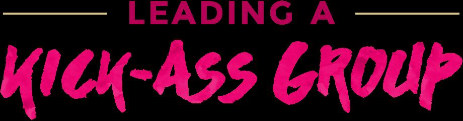 Leading a kick-ass group